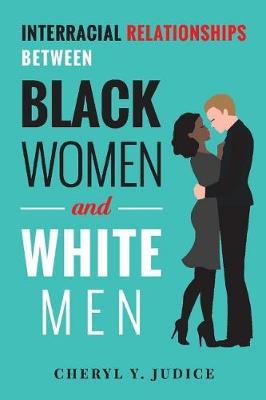 Interracial Relationships Between Black Women and White Men (Paperback)
