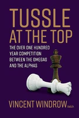 Tussle At the Top: The Over One Hundred Year Compeition Between the Omegas and the Alphas (Hardback)