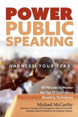 Power Public Speaking Harness Your Fear: 40 Minutes to Master the Top 15 Confidence Boosting Techniques (Paperback)