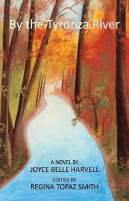 By the Tyronza River: A Novel By Joyce Belle Harvell Edited By Regina Topaz Smith (Paperback)