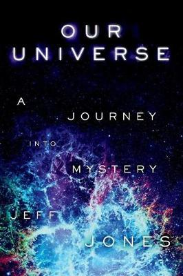 Our Universe: A Journey Into Mystery (Paperback)