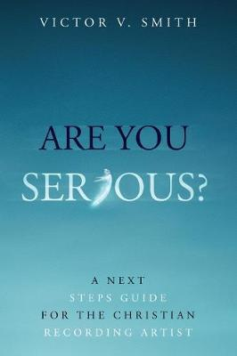 Are You Serious?: A Next Steps Guide for the Christian Recording Artist (Paperback)