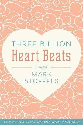Three Billion Heart Beats: The Journey of the Buddha, through the Eyes of a 16 Year Old Girl (Paperback)