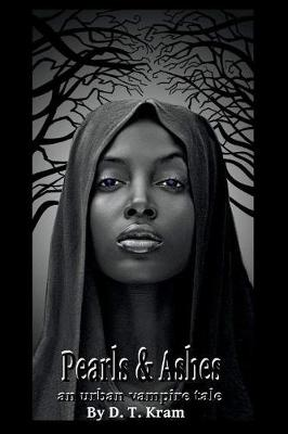 Pearl & Ashes: An Urban Vampire Tale By D.T. Kram (Paperback)