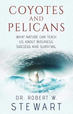 Coyotes and Pelicans: What Nature Can Teach Us About Business Success and Survival (Paperback)