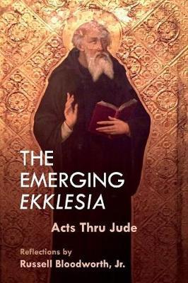 The Emerging Ekklesia: Acts Thru Jude (Paperback)