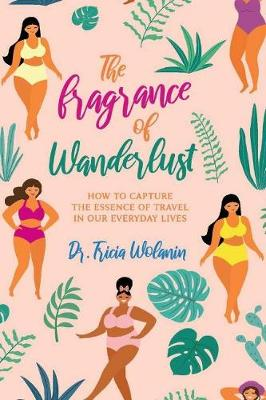 The Fragrance of Wanderlust: How to Capture the Essence of Travel in Our Everyday Lives (Paperback)