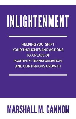 Inlightenment: Helping You Shift Your Thoughts and Actions to a place of Positivity, Transformation, and Continuous Growth (Paperback)