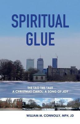 Spiritual Glue: The Tao Ties Taut; a Christmas Carol/a Song of Joy (Paperback)