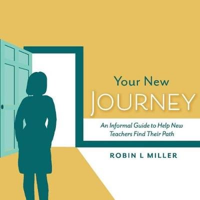 Your New Journey: An Informal Guide to Help New Teachers Find Their Path (Paperback)