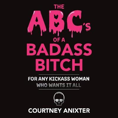 The Abc's of a Badass Bitch by Courtney Anixter | Waterstones