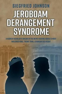 Jeroboam Derangement Syndrome: A Hebrew Scholaras Dream of Fox News Hosting Israelas Most Maligned King, T (Paperback)