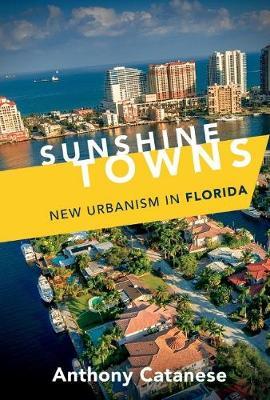 Sunshine Towns: New Urbanism in Florida (Hardback)