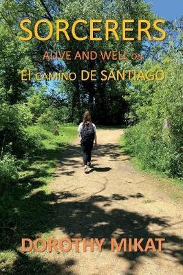 Sorcerers: Alive and Well On El Camino De Santiago (Paperback)