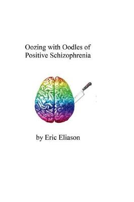 Oozing with Oodles of Positive Schizophrenia (Paperback)