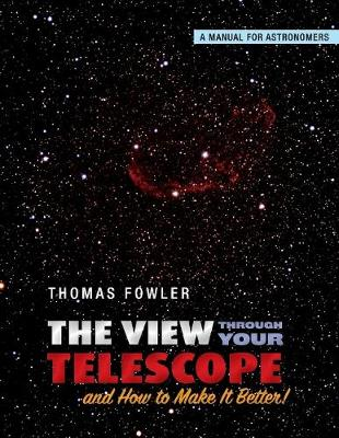 The View Through Your Telescope and How to Make It Better!: A Manual for Astronomers (Paperback)