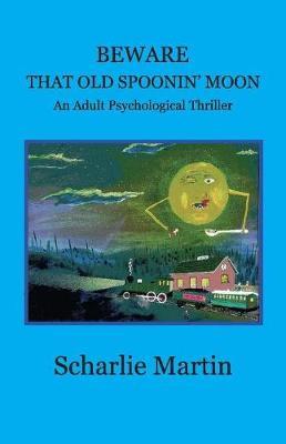 Beware That Old Spoonin' Moon: A Adult Psychological Thriller (Paperback)