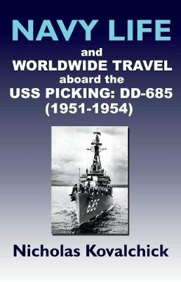 Navy Life and Wordwide Travel on the USS Picking (DD-685) 1951-1954 (Paperback)
