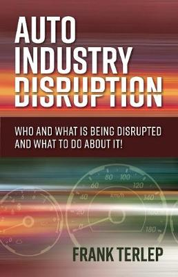 Auto Industry Disruption: Who and What is Being Disrupted and What to Do About It! (Paperback)