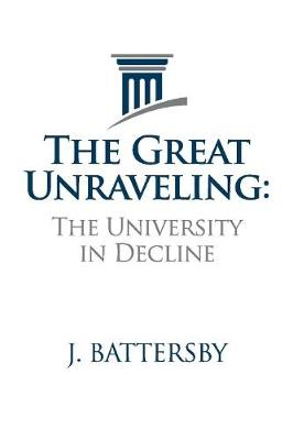 The Great Unraveling: The University in Decline (Paperback)