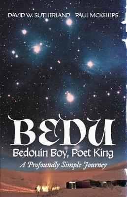 Bedu: Bedouin Boy, Poet King: A Profoundly Simple Journey (Paperback)