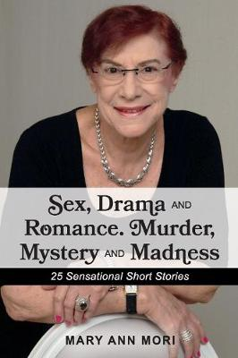 Sex, Drama and Romance. Murder, Mystery and Madness: 25 Sensational Short Stories (Paperback)