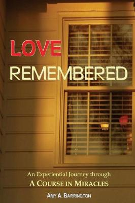 Love Remembered: An Experiential Journey through A Course In Miracles (Paperback)