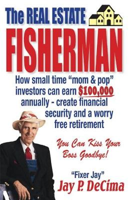 "The Real Estate Fisherman: How small time ""mom & pop"" investors can earn $100,000 annually - create financial security and a worry free retirement (Paperback)"
