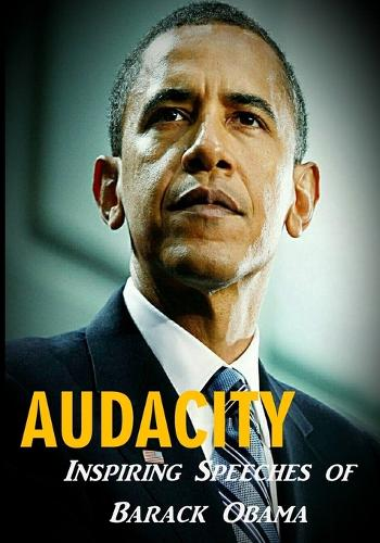 Audacity: Inspiring Speeches of Barack Obama (Paperback)