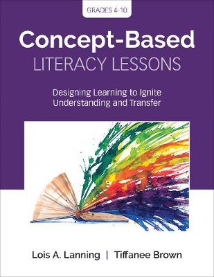 Concept-Based Literacy Lessons: Designing Learning to Ignite Understanding and Transfer, Grades 4-10 - Corwin Teaching Essentials (Paperback)