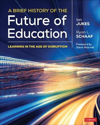 A Brief History of the Future of Education: Learning in the Age of Disruption (Paperback)