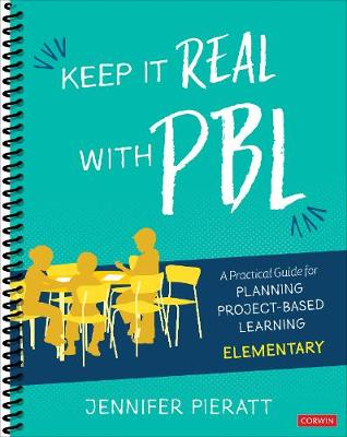Keep It Real With PBL, Elementary: A Practical Guide for Planning Project-Based Learning - Corwin Teaching Essentials (Spiral bound)