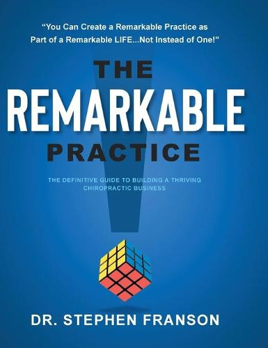 The Remarkable Practice: The Definitive Guide to Build a Thriving Chiropractic Business (Hardback)