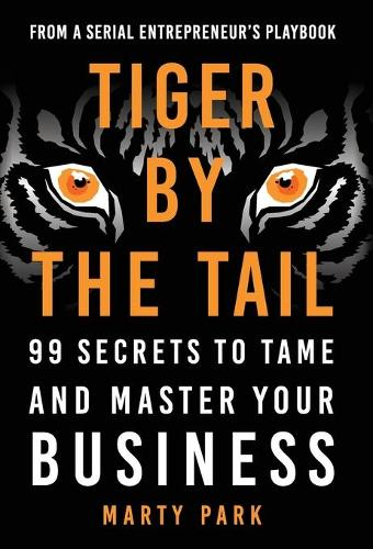 Tiger by the Tail: 99 Secrets to Tame and Master Your Business (Hardback)