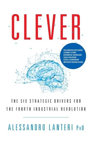 Clever: The Six Strategic Drivers for the Fourth Industrial Revolution (Paperback)