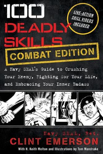 100 Deadly Skills: A Navy SEAL's Guide to Crushing Your Enemy, Fighting for Your Life, and Embracing Your Inner Badass (Paperback)