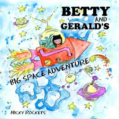 Betty and Gerald's Big Space Adventure (Paperback)