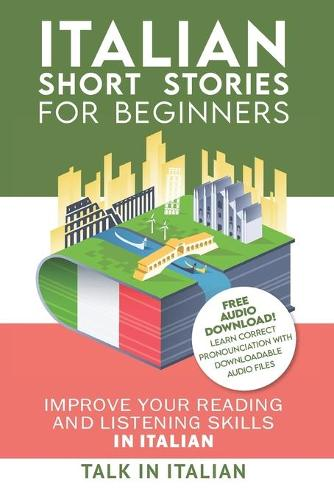 Italian: Short Stories for Beginners: Improve your reading and listening skills in Italian. Learn Italian with Stories (Paperback)