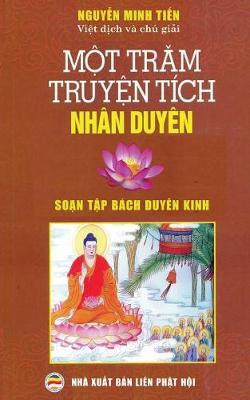 Một Trăm Truyện Tich Nhan Duyen: Dịch Từ Nguyen Tac Soạn Tập Bach Duyen Kinh (Paperback)