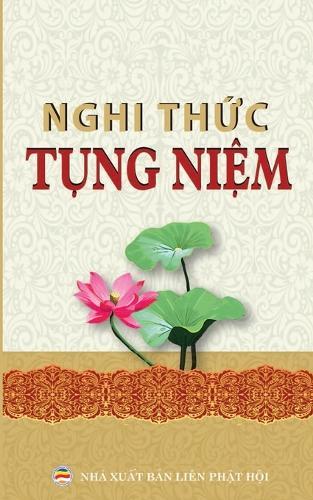 Nghi Thức Tụng Niệm Th�ng Dụng: C�c Nghi Thức V� Kinh Tụng Phổ Th�ng Cho Người Phật Tử (Paperback)