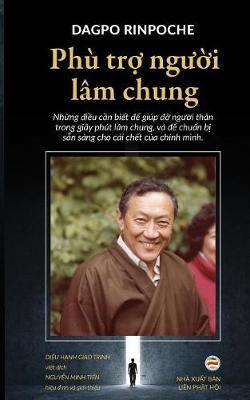 Ph Trợ Người L m Chung: Những điều Cần Biết để Gi p đỡ Người Th n Trong Gi y Ph t L m Chung, V  để Chuẩn Bị Sẵn S ng Cho C i Chết Của Ch nh M nh (Paperback)