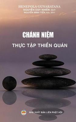 Ch nh Niệm - Thực Tập Thiền Qu n: Phương Ph p Thực H nh Thiền Qu n (Paperback)
