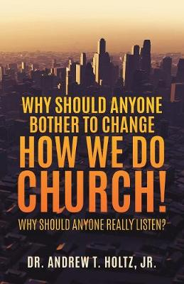 Why Should Anyone Bother to Change How We Do Church! (Paperback)
