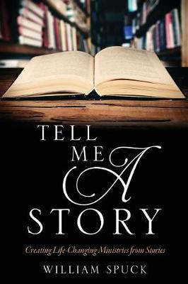 Tell Me a Story: Creating Life-Changing Ministries from Stories (Paperback)