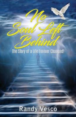 No Soul Left Behind: The Story of a Life Forever Changed! (Paperback)