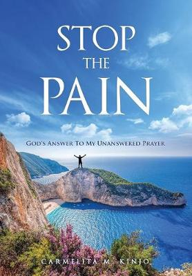 Stop the Pain: God's Answer to My Unanswered Prayer (Paperback)