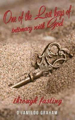 One of the Lost Keys of Intimacy with God Through Fasting. (Paperback)