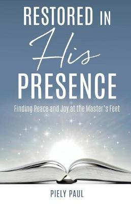 Restored in His Presence: Finding Peace and Joy at the Master's Feet (Paperback)