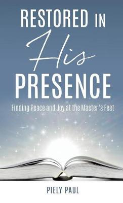 Restored in His Presence: Finding Peace and Joy at the Master's Feet (Hardback)