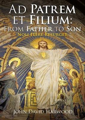 Ad Patrem Et Filium: From Father to Son: Noli Flere Resurget (Paperback)